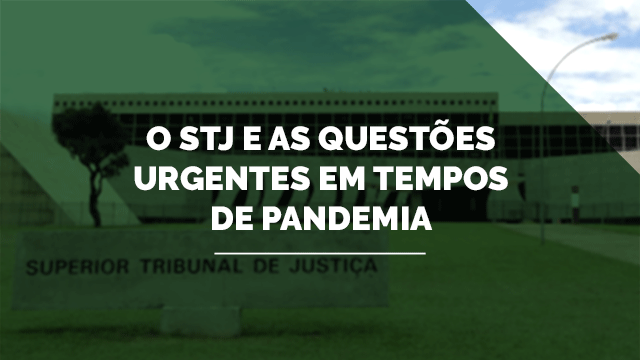 O STJ e as Questões Urgentes em tempos de Pandemia