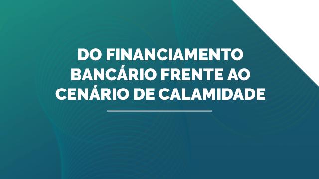 Do Financiamento Bancário frente ao cenário de calamidade