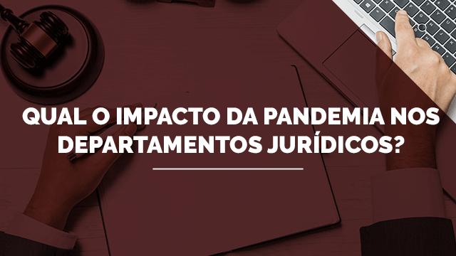 Qual o impacto da pandemia nos departamentos jurídicos?