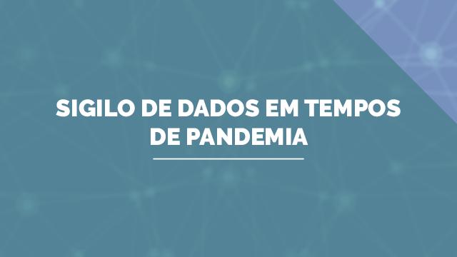 Sigilo de dados em tempos de pandemia