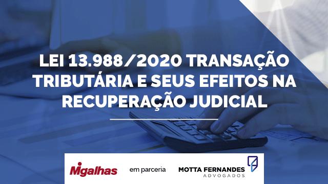 Lei 13.988/2020 - Transação Tributária e seus Efeitos na Recuperação Judicial