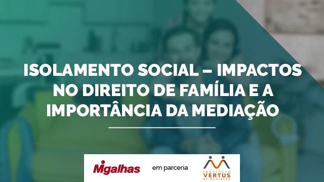 Isolamento social - Impactos no Direito de Família e a importância da mediação